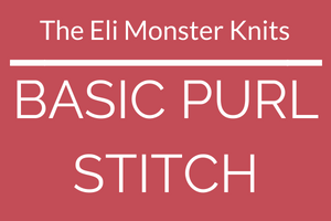 Basic Purl Stitch Video Tutorial